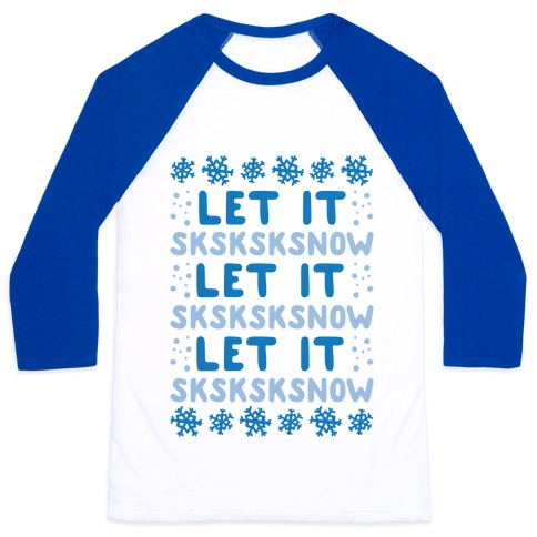 Let It Sksksksnow Parody Baseball Tee