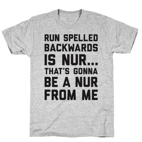 Run Spelled Backwards Is Nur...That's Gonna Be Nur From Me Mens/Unisex T-Shirt