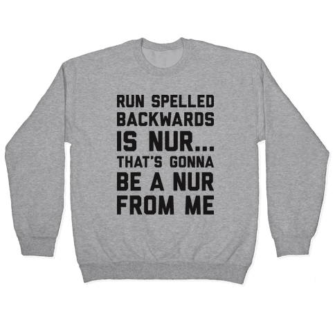 Run Spelled Backwards Is Nur...That's Gonna Be Nur From Me Pullover