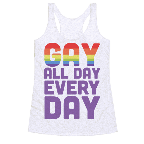 Gay, All Day, Everyday  Racerback Tank Top