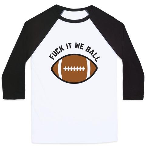 F*** It We Ball (Football) Baseball Tee