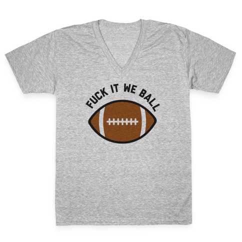 F*** It We Ball (Football) V-Neck Tee Shirt