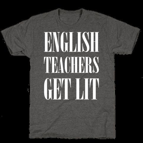 English Teachers Get Lit Mens/Unisex T-Shirt