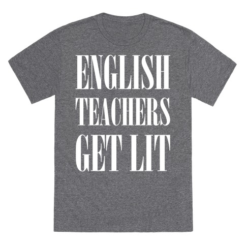 English Teachers Get Lit T-Shirt