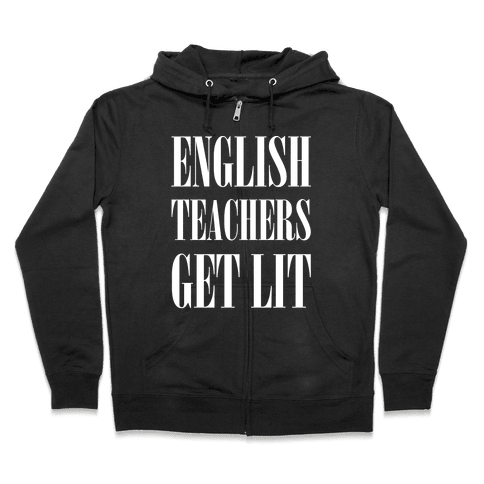 English Teachers Get Lit Zip Hoodie