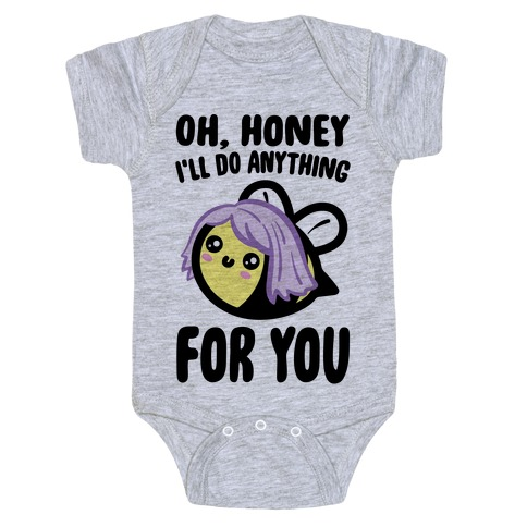 Oh Honey I'll Do Anything For You Bee Parody Baby Onesy
