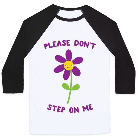 Please Don't Step On Me Flower Baseball Tee