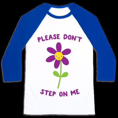 Please Don't Step On Me Flower Baseball Tee