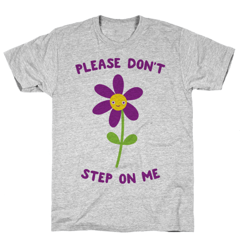 Please Don't Step On Me Flower Mens T-Shirt