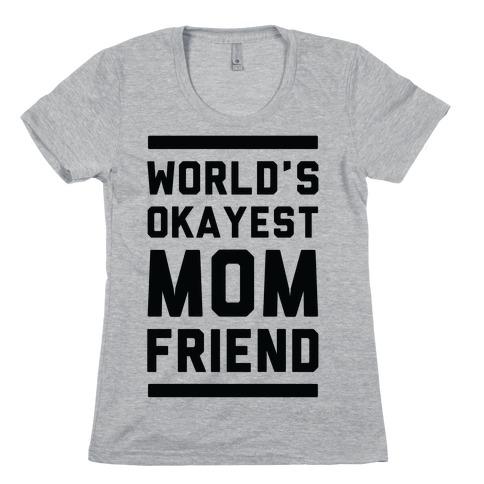 World's Okayest Mom Friend Womens T-Shirt