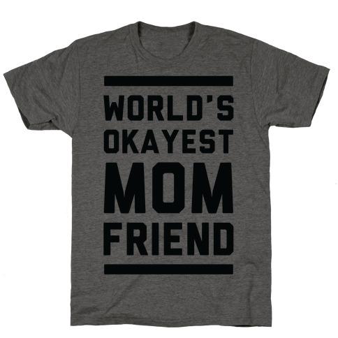 World's Okayest Mom Friend T-Shirt