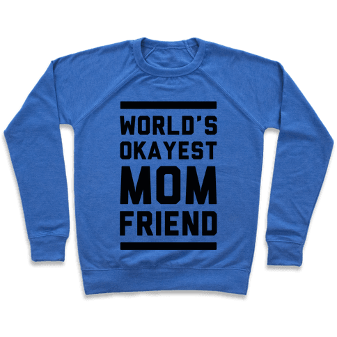 World's Okayest Mom Friend Pullover