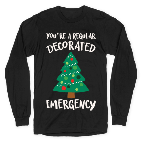 You're A Regular Decorated Emergency Parody Long Sleeve T-Shirt