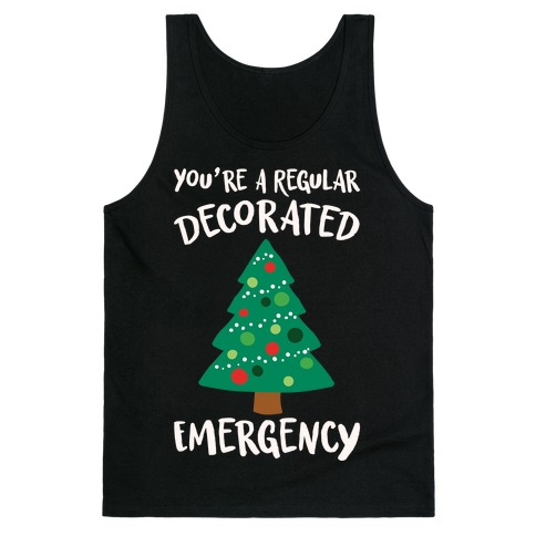 You're A Regular Decorated Emergency Parody Tank Top