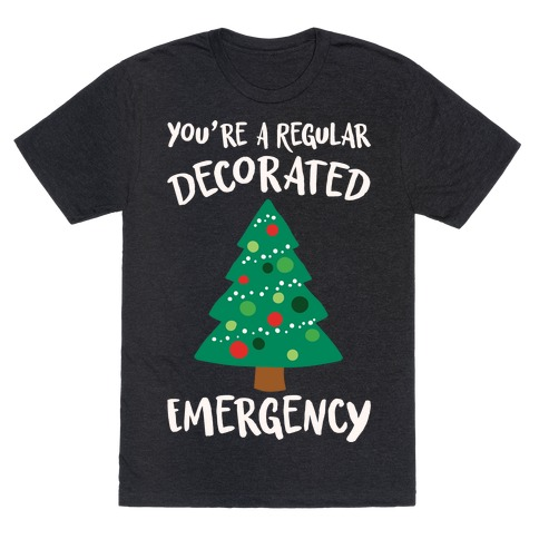 You're A Regular Decorated Emergency Parody T-Shirt
