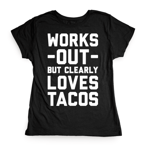 Works Out But Clearly Loves Tacos Womens T-Shirt