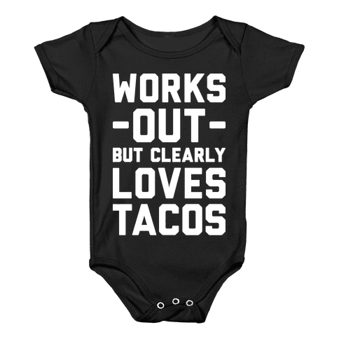 Works Out But Clearly Loves Tacos Baby Onesy