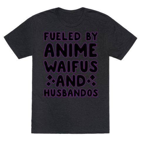 Fueled By Anime Waifus And Husbandos T-Shirt