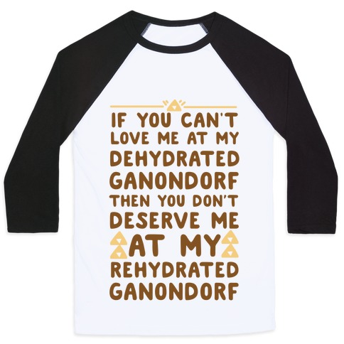 If You Can't Love Me at My Dehydrated Ganondorf Then You Don't Deserve Me at my Rehydrated Ganondorf Baseball Tee
