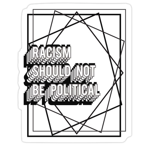 Racism Should Not Be Political Die Cut Sticker