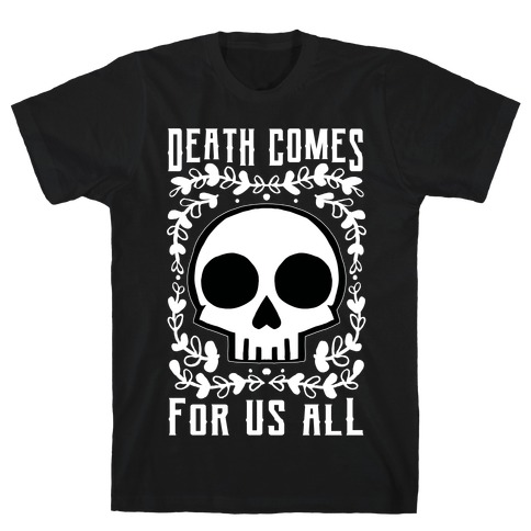 Death Comes For Us All T-Shirt