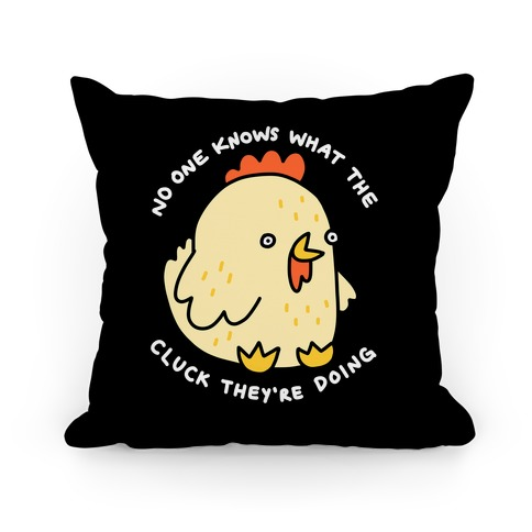 No One Knows What The Cluck They're Doing Chicken Pillow