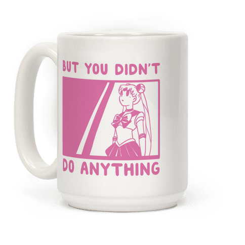 But You Didn't Do Anything - Sailor Moon Coffee Mug