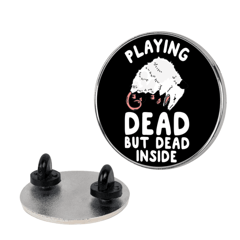 Playing Dead but Dead Inside pin