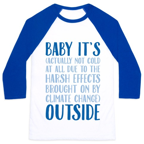 Baby It's Climate Change Outside Baseball Tee