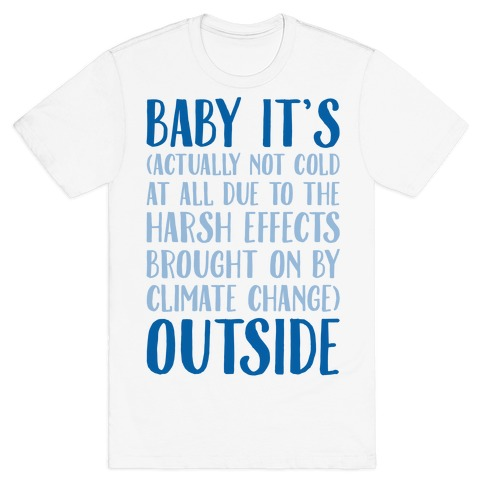 Baby It's Climate Change Outside T-Shirt