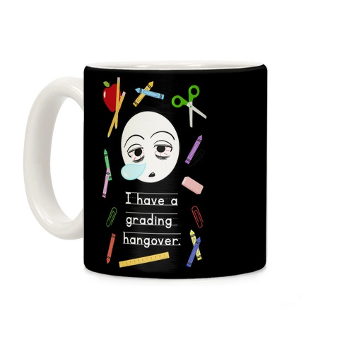 I Have a Grading Hangover Coffee Mug