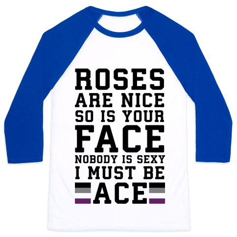 Roses Are Nice So Is Your Face Nobody Is Sexy I Must Be Ace Baseball Tee