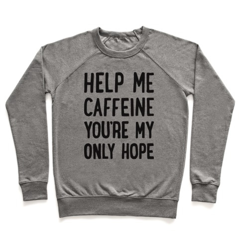 Help Me Caffeine You're My Only Hope Pullover