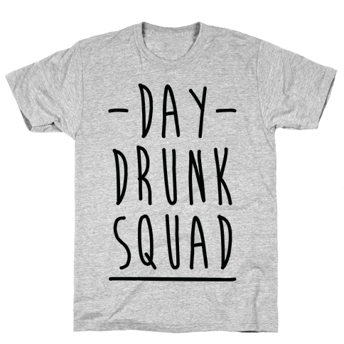 Day Drunk Squad Mens/Unisex T-Shirt