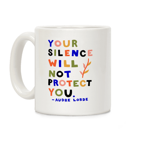 Your Silence Will Not Protect You - Audre Lorde Quote Coffee Mug