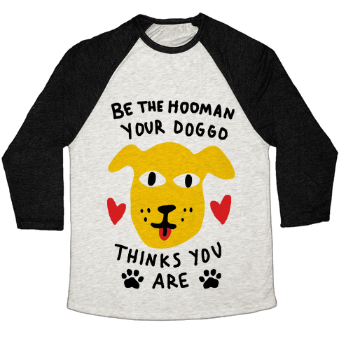 Be The Hooman Your Doggo Thinks You Are Baseball Tee