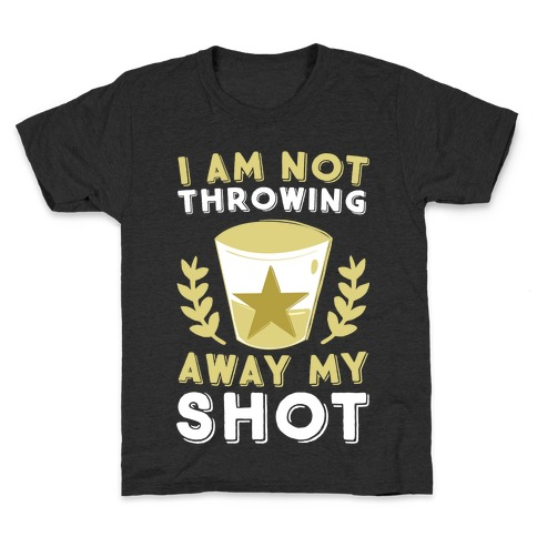 I Am Not Throwing Away My Shot Kids T-Shirt