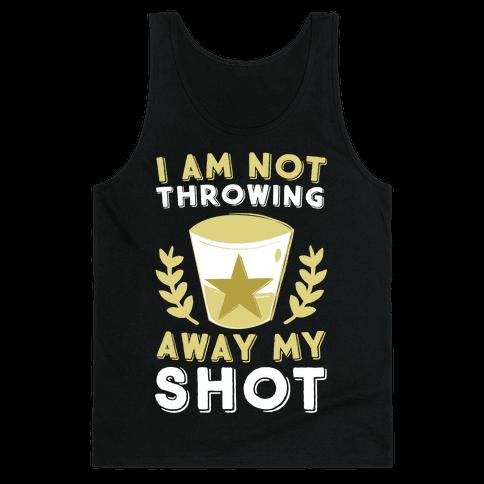 I Am Not Throwing Away My Shot Tank Top