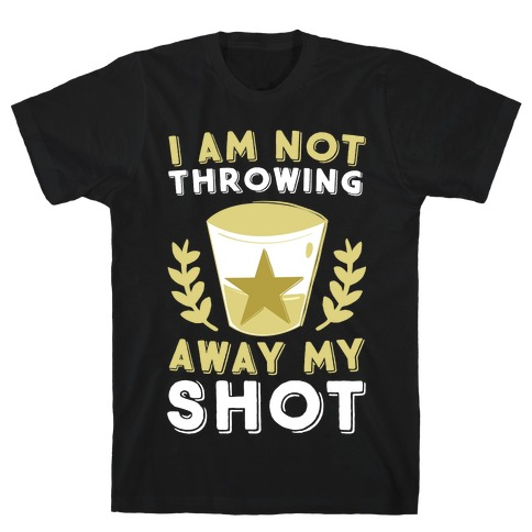 I Am Not Throwing Away My Shot T-Shirt