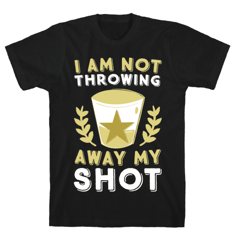 I Am Not Throwing Away My Shot Mens T-Shirt