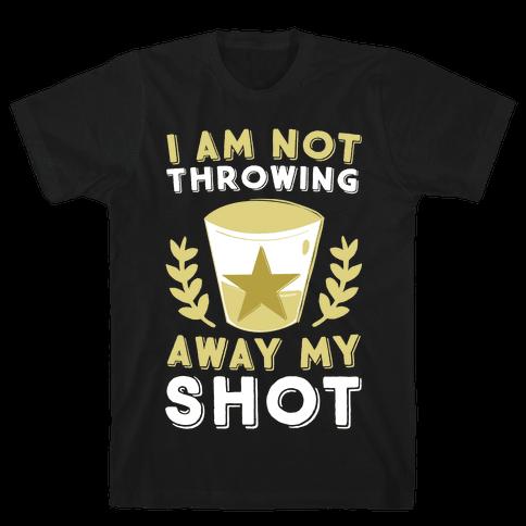 I Am Not Throwing Away My Shot Mens T-Shirt