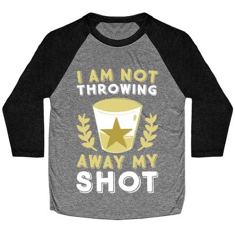I Am Not Throwing Away My Shot Baseball Tee