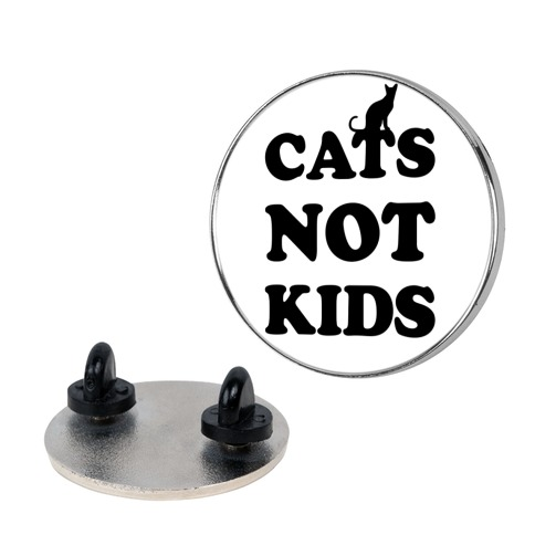 Cats Not Kids Pin