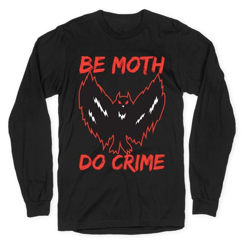 Be Moth Do Crime Long Sleeve T-Shirt