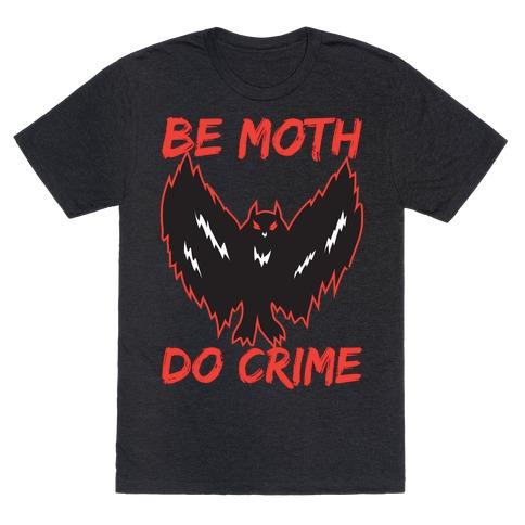 Be Moth Do Crime T-Shirt