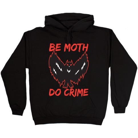 Be Moth Do Crime Hooded Sweatshirt