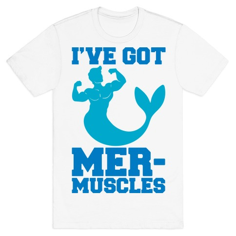 I've Got Mer-Muscles T-Shirt