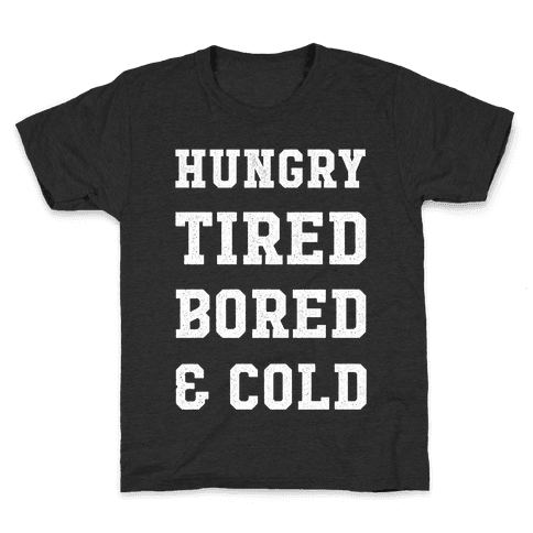 Hungry Tired Bored & Cold Kids T-Shirt