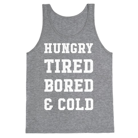 Hungry Tired Bored & Cold Tank Top