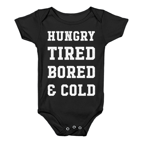 Hungry Tired Bored & Cold Baby Onesy